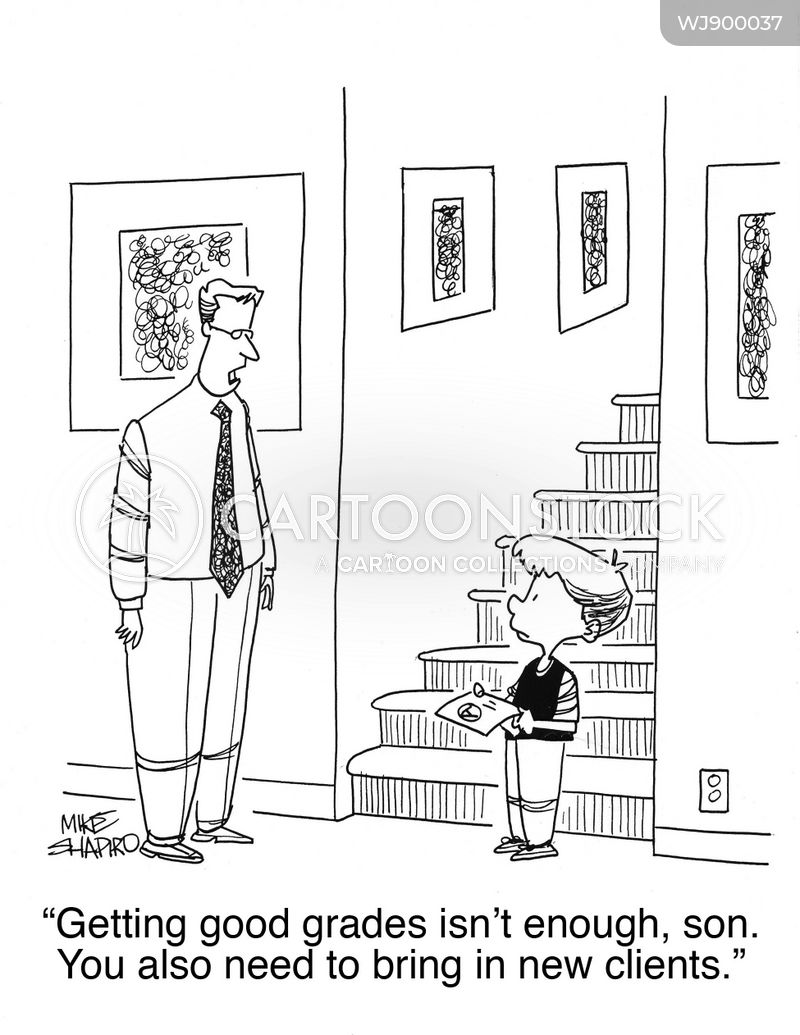 "<div style=""font-weight:normal;font-family:'Lato',Arial;"">""Getting good grades isn&#39;t enough, son. You also need to bring in new clients.""</div><br/><a href='/cartoon?searchID=WJ900037' class='wide' style='text-decoration:none;font-family:NexaBold,Arial,sans-serif;background:#076E3A;border:1px solid #076E3A;height:25px;width:60px;margin-bottom:10px;display:inline-block;text-align:center;vertical-align:middle;padding-top:7px;margin-bottom:-2px;color:white;'>INFO</a> <a href='/cartoon?searchID=WJ900037' class='wide' style='text-decoration:none;font-family:NexaBold,Arial,sans-serif;background:#0072A9;border:1px solid #0072A9;height:25px;width:60px;margin-bottom:10px;display:inline-block;text-align:center;vertical-align:middle;padding-top:7px;margin-bottom:-2px;color:white;'>BUY</a>"