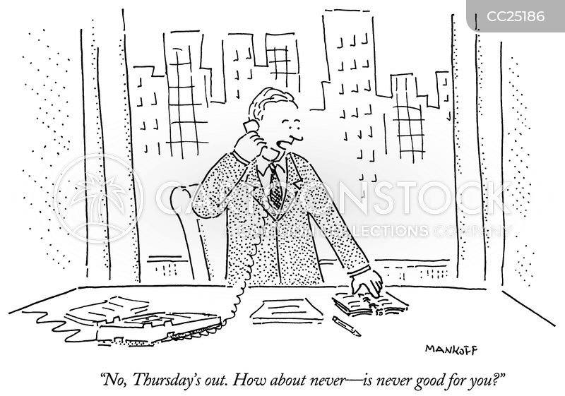 CartoonCollections.com - No, Thursday's out. How about never--is never good for you? - Bob Mankoff
